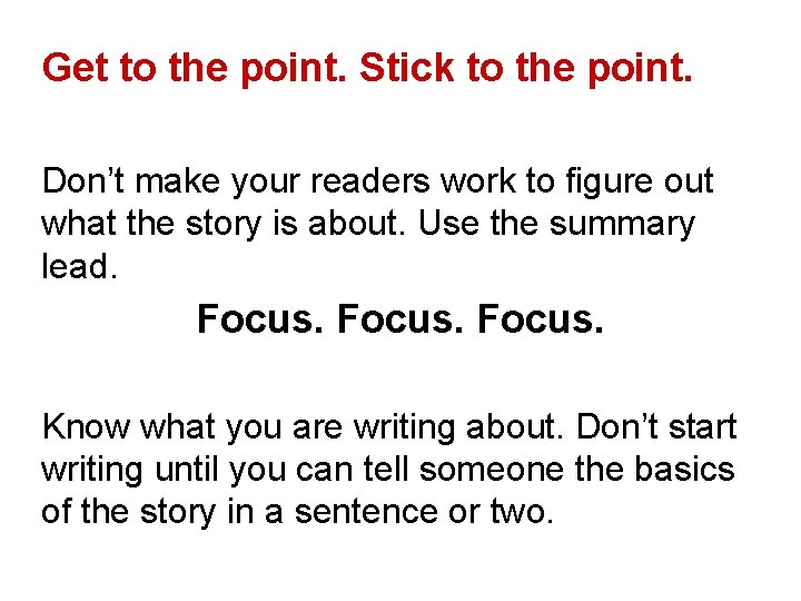 Get to the point. Stick to the point. Don't make your readers work to