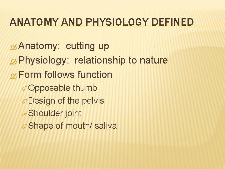 ANATOMY AND PHYSIOLOGY DEFINED Anatomy: cutting up Physiology: relationship to nature Form follows function