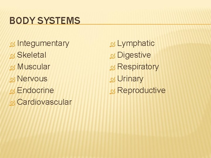 BODY SYSTEMS Integumentary Skeletal Muscular Nervous Endocrine Cardiovascular Lymphatic Digestive Respiratory Urinary Reproductive