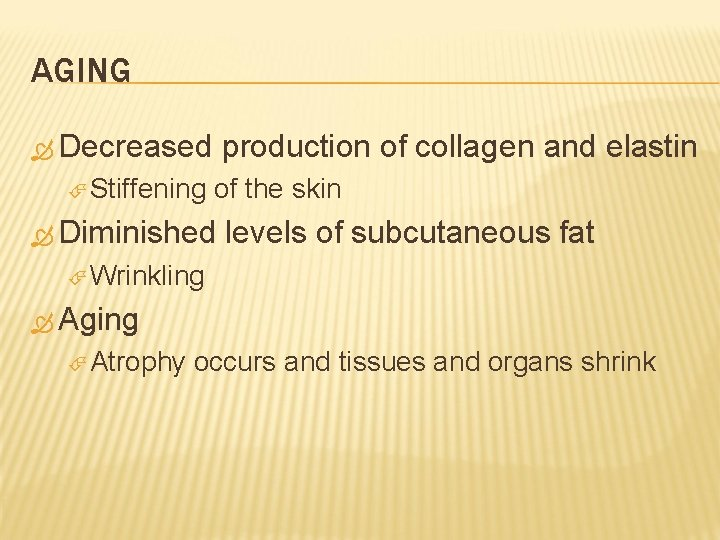 AGING Decreased Stiffening production of collagen and elastin of the skin Diminished levels of