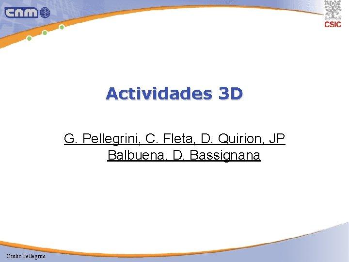 Actividades 3 D G. Pellegrini, C. Fleta, D. Quirion, JP Balbuena, D. Bassignana Giulio