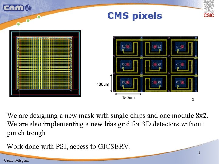 CMS pixels We are designing a new mask with single chips and one module