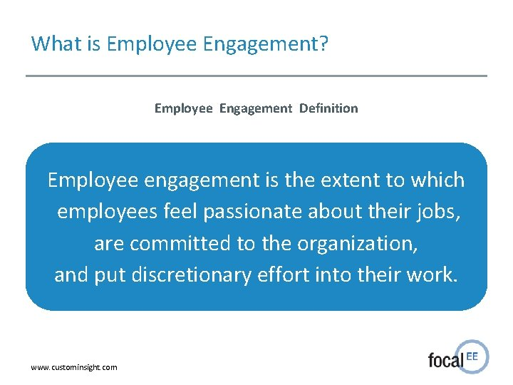 What is Employee Engagement? Employee Engagement Definition Employee engagement is the extent to which