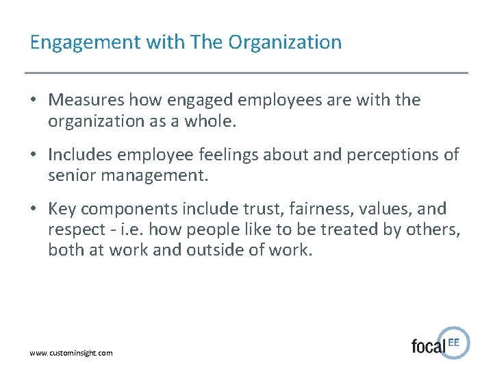 Engagement with The Organization • Measures how engaged employees are with the organization as