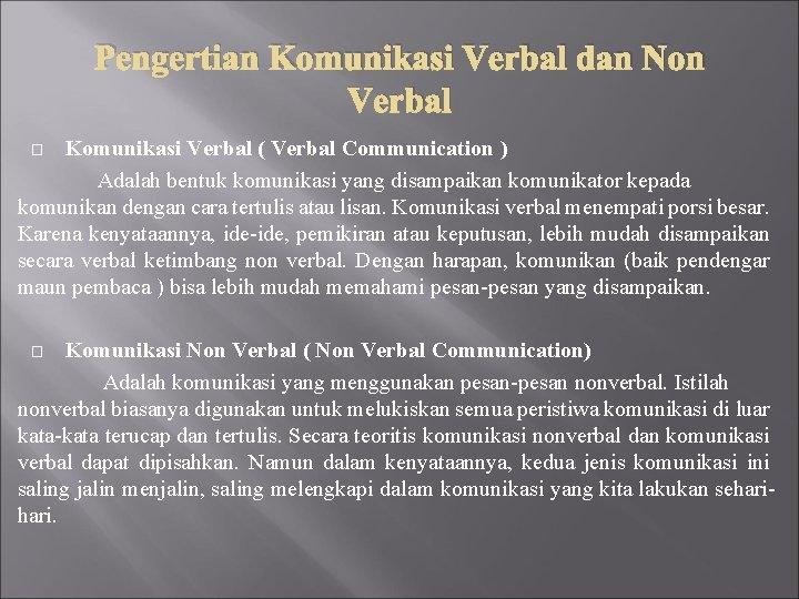 Pengertian Komunikasi Verbal dan Non Verbal Komunikasi Verbal ( Verbal Communication ) Adalah bentuk