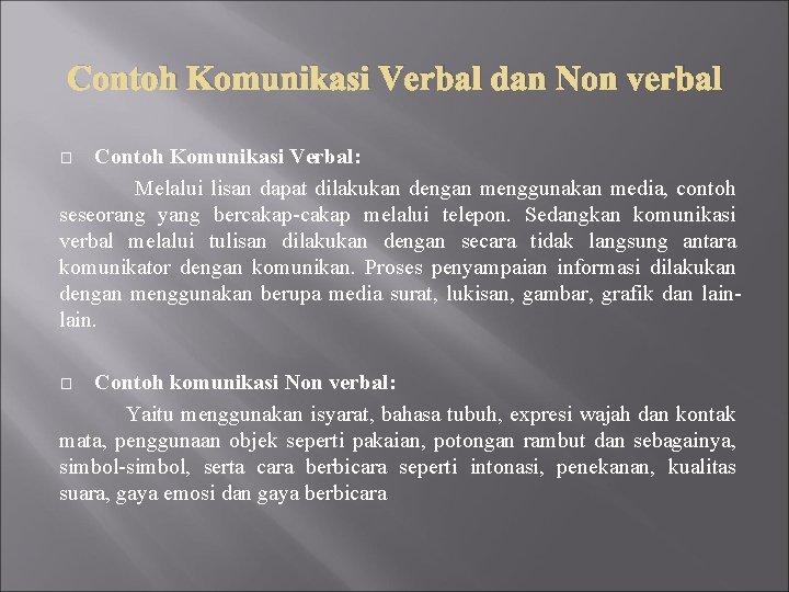 Contoh Komunikasi Verbal dan Non verbal Contoh Komunikasi Verbal: Melalui lisan dapat dilakukan dengan