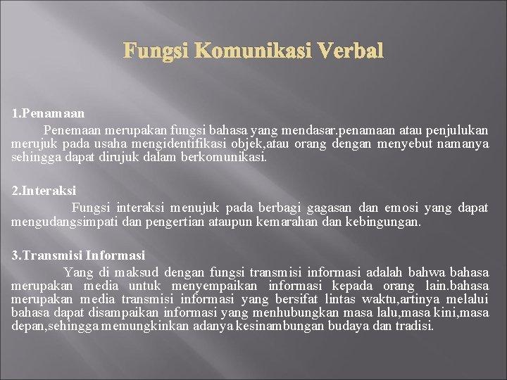 Fungsi Komunikasi Verbal 1. Penamaan Penemaan merupakan fungsi bahasa yang mendasar. penamaan atau penjulukan