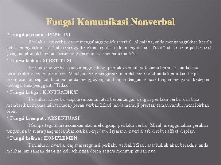 Fungsi Komunikasi Nonverbal * Fungsi pertama : REPETISI Perilaku Nonverbal dapat mengulangi prilaku verbal.