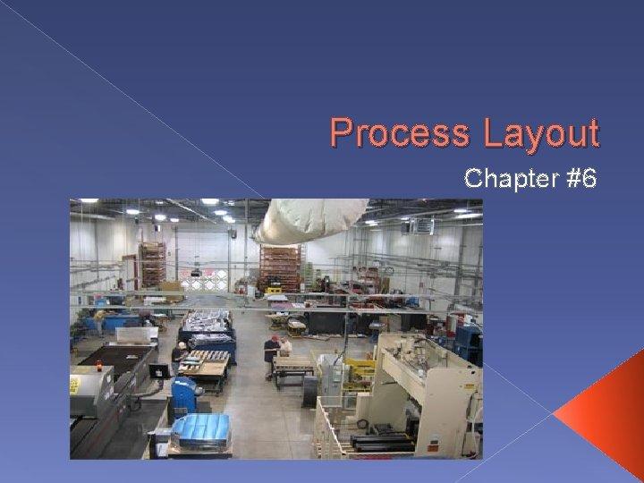 Process Layout Chapter #6