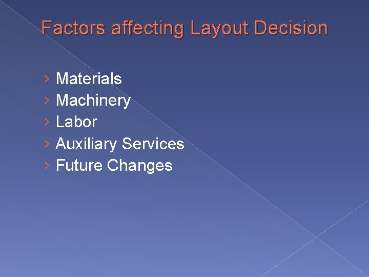 Factors affecting Layout Decision › Materials › Machinery › Labor › Auxiliary Services ›