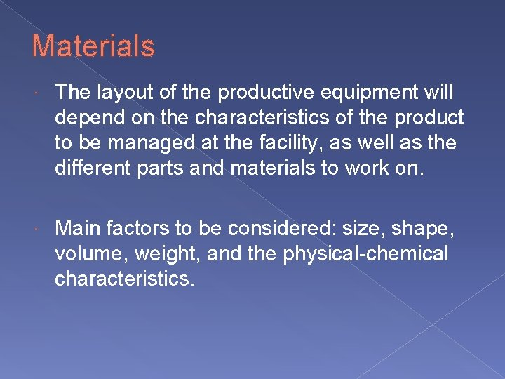 Materials The layout of the productive equipment will depend on the characteristics of the