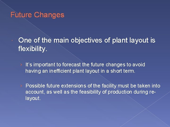Future Changes One of the main objectives of plant layout is flexibility. › It's