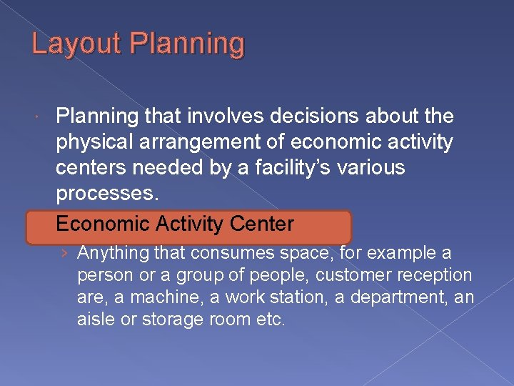Layout Planning that involves decisions about the physical arrangement of economic activity centers needed