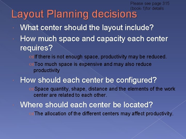 Please see page 315 (book-1)for details Layout Planning decisions What center should the layout