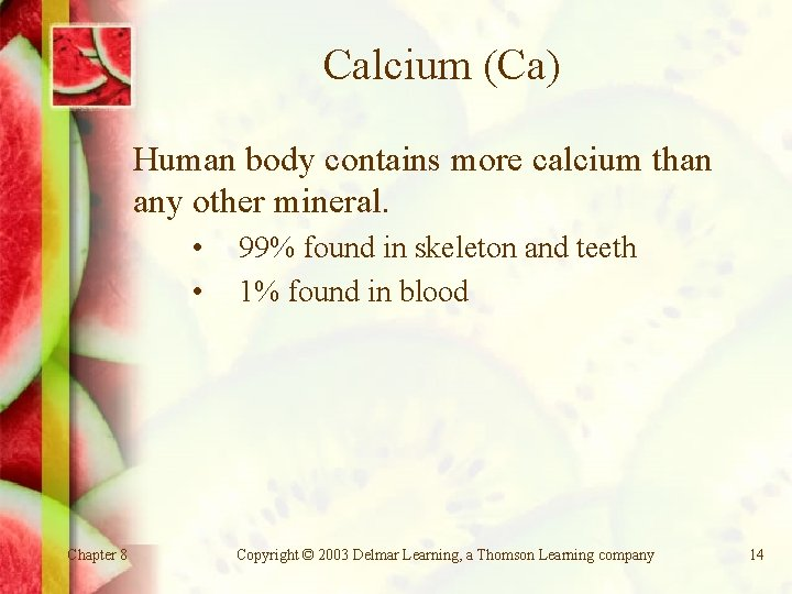 Calcium (Ca) Human body contains more calcium than any other mineral. • • Chapter
