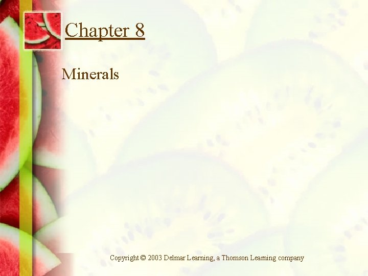 Chapter 8 Minerals Copyright © 2003 Delmar Learning, a Thomson Learning company