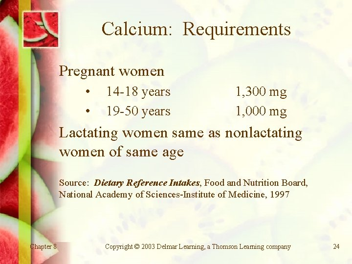 Calcium: Requirements Pregnant women • • 14 -18 years 19 -50 years 1, 300