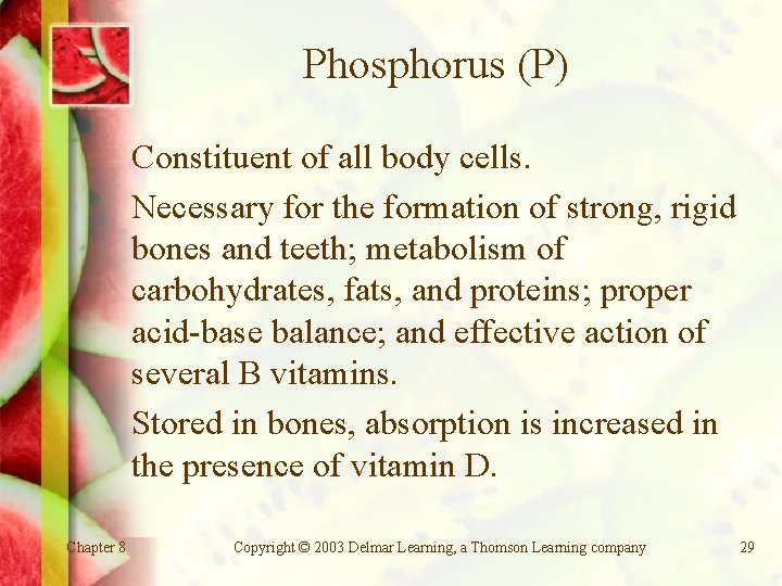 Phosphorus (P) Constituent of all body cells. Necessary for the formation of strong, rigid