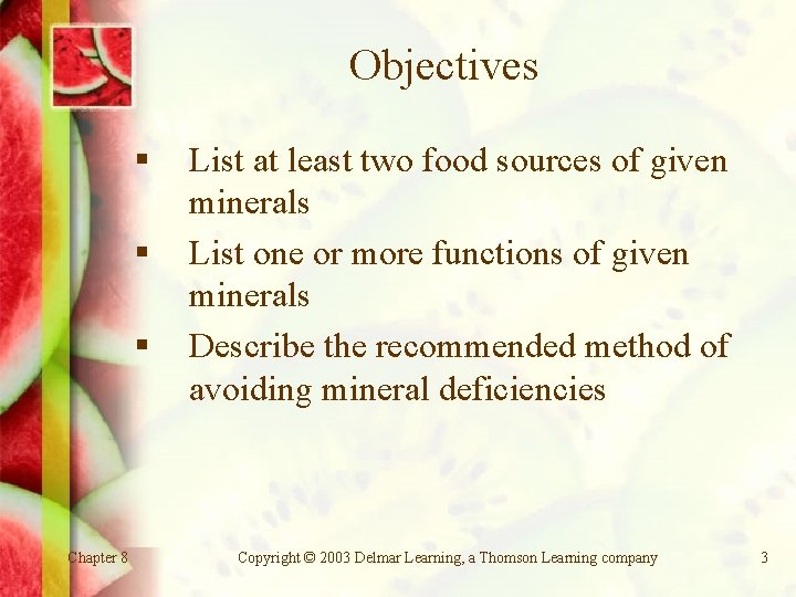 Objectives § § § Chapter 8 List at least two food sources of given