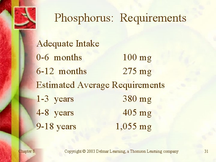 Phosphorus: Requirements Adequate Intake 0 -6 months 100 mg 6 -12 months 275 mg