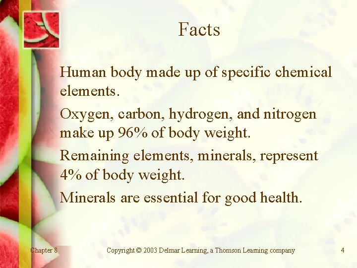 Facts Human body made up of specific chemical elements. Oxygen, carbon, hydrogen, and nitrogen