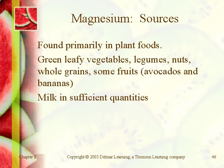 Magnesium: Sources Found primarily in plant foods. Green leafy vegetables, legumes, nuts, whole grains,