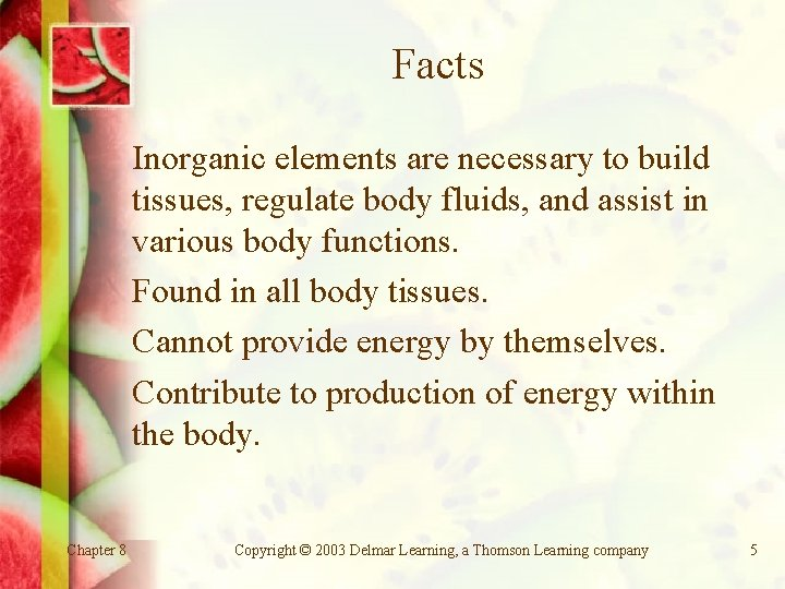 Facts Inorganic elements are necessary to build tissues, regulate body fluids, and assist in