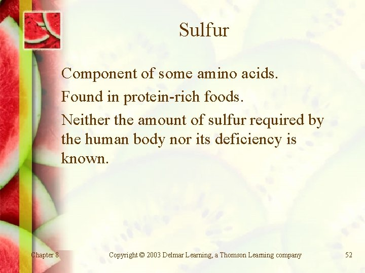 Sulfur Component of some amino acids. Found in protein-rich foods. Neither the amount of