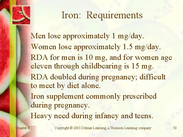 Iron: Requirements Men lose approximately 1 mg/day. Women lose approximately 1. 5 mg/day. RDA