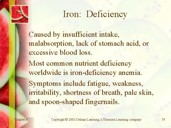 Iron: Deficiency Caused by insufficient intake, malabsorption, lack of stomach acid, or excessive blood