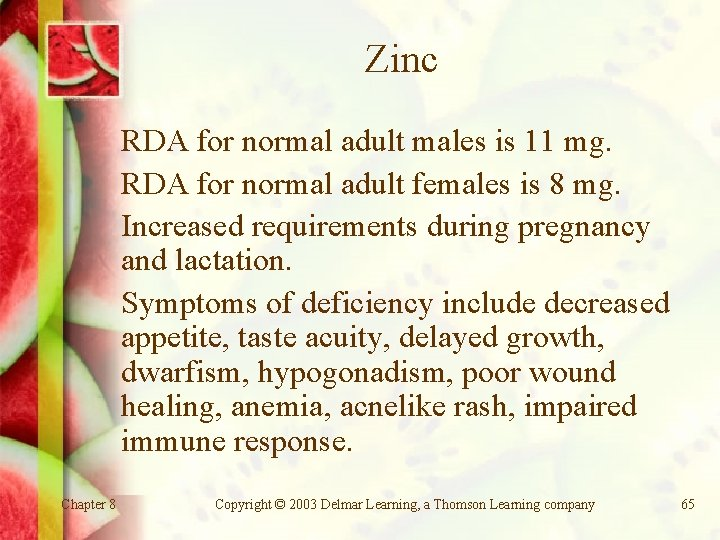 Zinc RDA for normal adult males is 11 mg. RDA for normal adult females