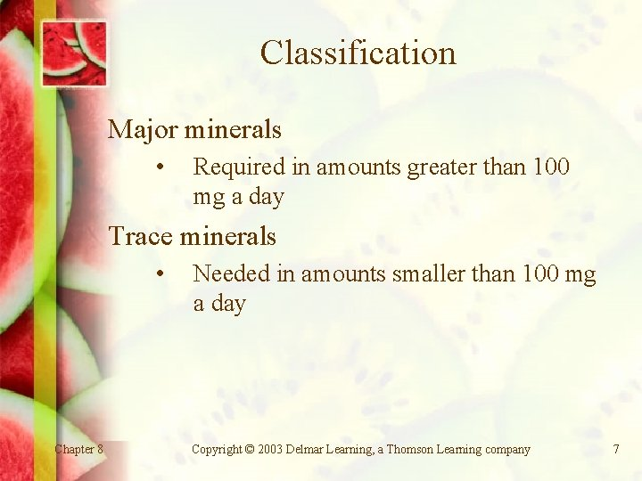 Classification Major minerals • Required in amounts greater than 100 mg a day Trace