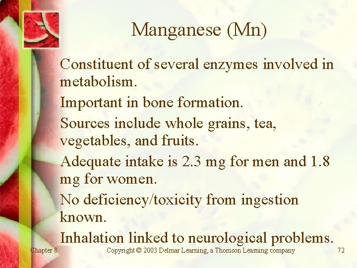 Manganese (Mn) Constituent of several enzymes involved in metabolism. Important in bone formation. Sources