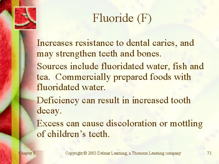 Fluoride (F) Increases resistance to dental caries, and may strengthen teeth and bones. Sources