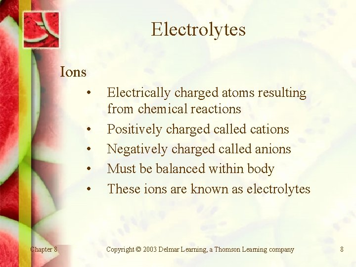 Electrolytes Ions • • • Chapter 8 Electrically charged atoms resulting from chemical reactions