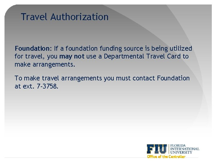 Travel Authorization Foundation: If a foundation funding source is being utilized for travel, you