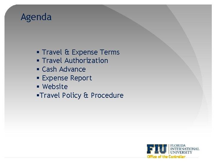 Agenda § Travel & Expense Terms § Travel Authorization § Cash Advance § Expense