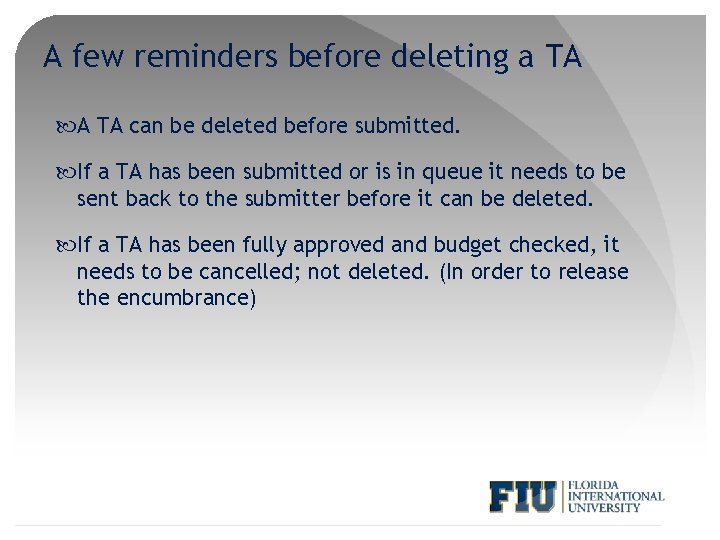A few reminders before deleting a TA A TA can be deleted before submitted.