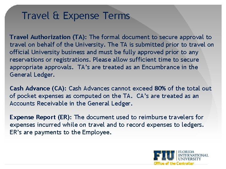 Travel & Expense Terms Travel Authorization (TA): The formal document to secure approval to