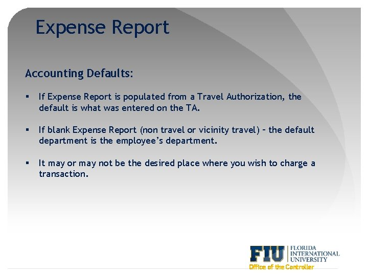 Expense Report Accounting Defaults: § If Expense Report is populated from a Travel Authorization,