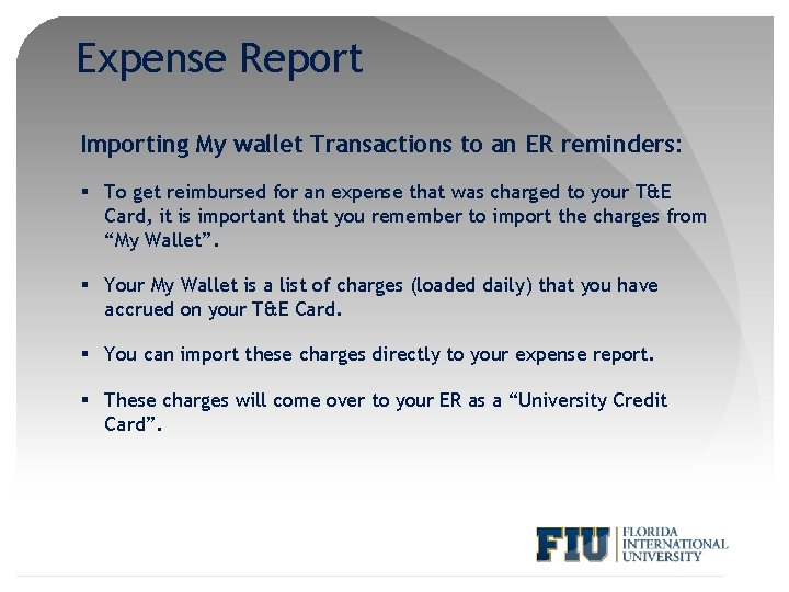 Expense Report Importing My wallet Transactions to an ER reminders: § To get reimbursed