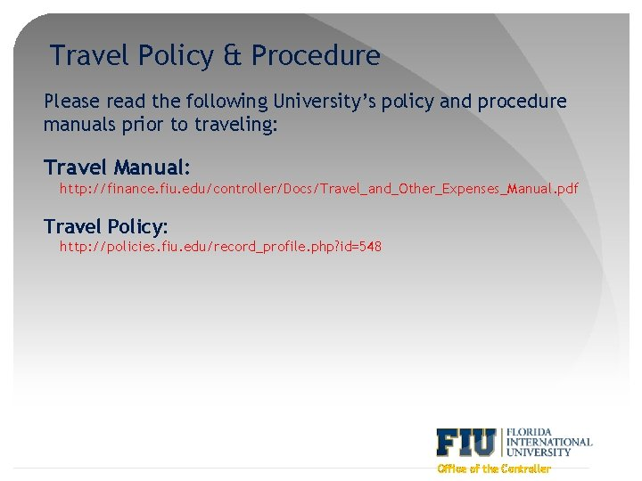 Travel Policy & Procedure Please read the following University's policy and procedure manuals prior