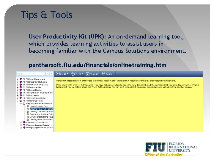 Tips & Tools User Productivity Kit (UPK): An on-demand learning tool, which provides learning