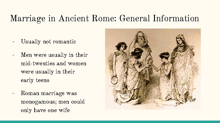 Marriage in Ancient Rome: General Information - Usually not romantic - Men were usually