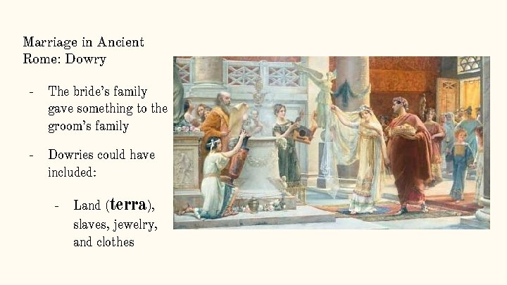 Marriage in Ancient Rome: Dowry - The bride's family gave something to the groom's