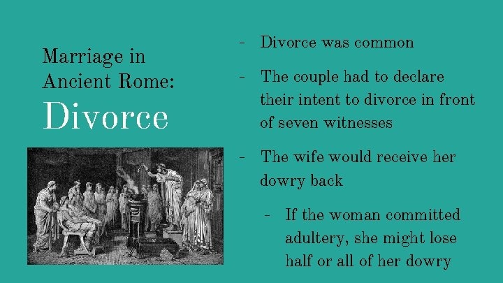 Marriage in Ancient Rome: Divorce - Divorce was common - The couple had to