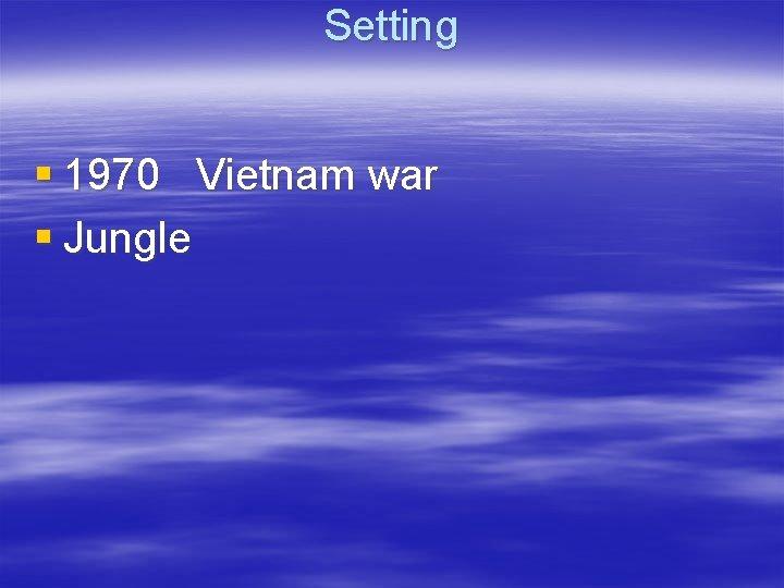 Setting § 1970 Vietnam war § Jungle
