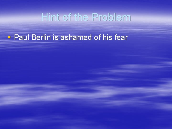 Hint of the Problem § Paul Berlin is ashamed of his fear