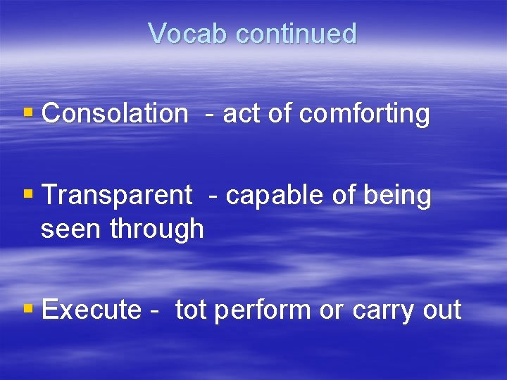 Vocab continued § Consolation - act of comforting § Transparent - capable of being