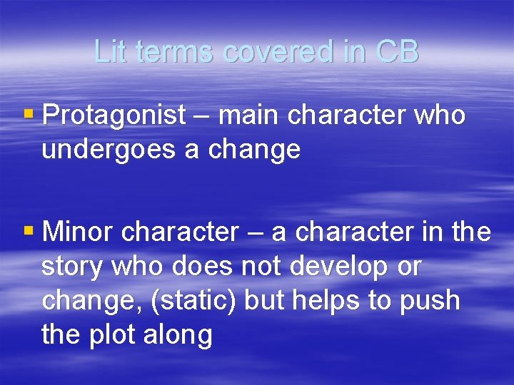 Lit terms covered in CB § Protagonist – main character who undergoes a change